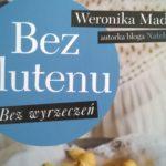Bez glutenu bez wyrzeczeń - Weronika Madejska